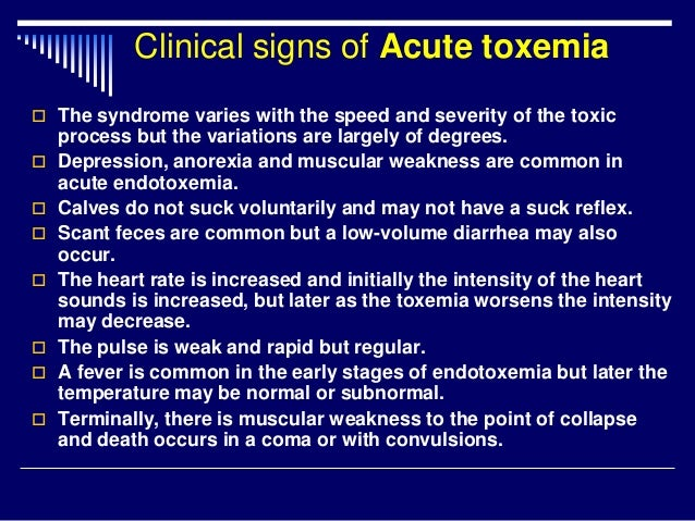 Clinical signs of Acute toxemia  The syndrome varies with the speed and severity of the toxic process but the variations ...