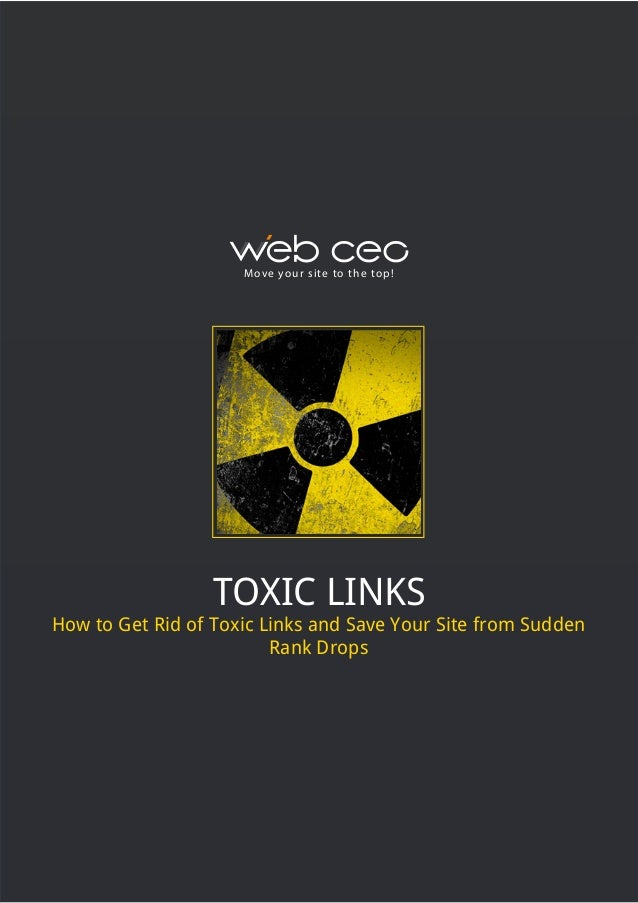 M ove yo u r s i te to t h e to p !  TOXIC LINKS  How to Get Rid of Toxic Links and Save Your Site from Sudden Rank Drops