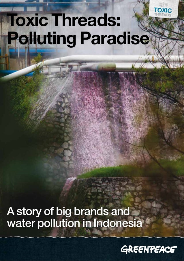 A story of big brands andwater pollution in IndonesiaToxicThreadsToxic Threads:Polluting Paradise
