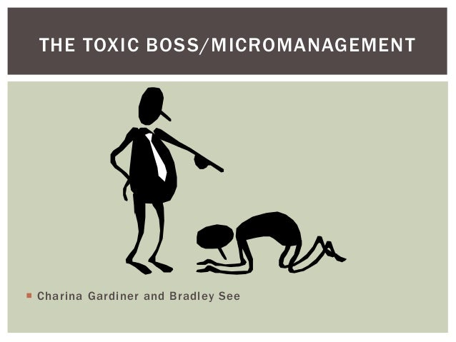 THE TOXIC BOSS/MICROMANAGEMENT Charina Gardiner and Bradley See