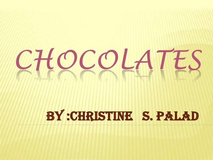 chocolates<br />by :Christine   S. Palad<br />