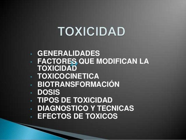 •   GENERALIDADES•   FACTORES QUE MODIFICAN LA    TOXICIDAD•   TOXICOCINETICA•   BIOTRANSFORMACIÓN•   DOSIS•   TIPOS DE TO...