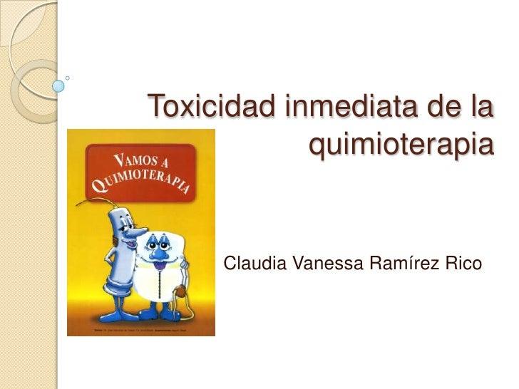 Toxicidad inmediata de la quimioterapia<br />Claudia Vanessa Ramírez Rico<br />
