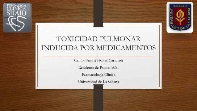 TOXICIDAD PULMONAR INDUCIDA POR MEDICAMENTOS Camilo Andrés Rojas Carranza Residente de Primer Año Farmacología Clínica Uni...