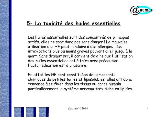5- La toxicité des huiles essentielles Les huiles essentielles sont des concentrés de principes actifs, elles ne sont donc...