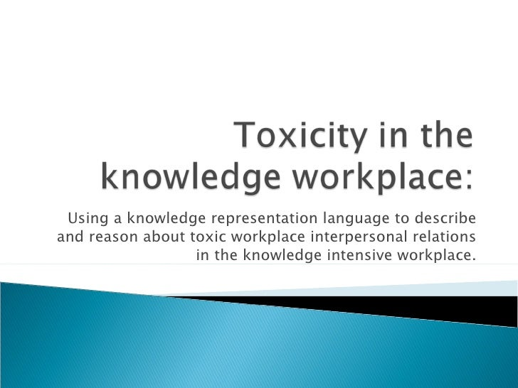 Using a knowledge representation language to describe and reason about toxic workplace interpersonal relations in the know...