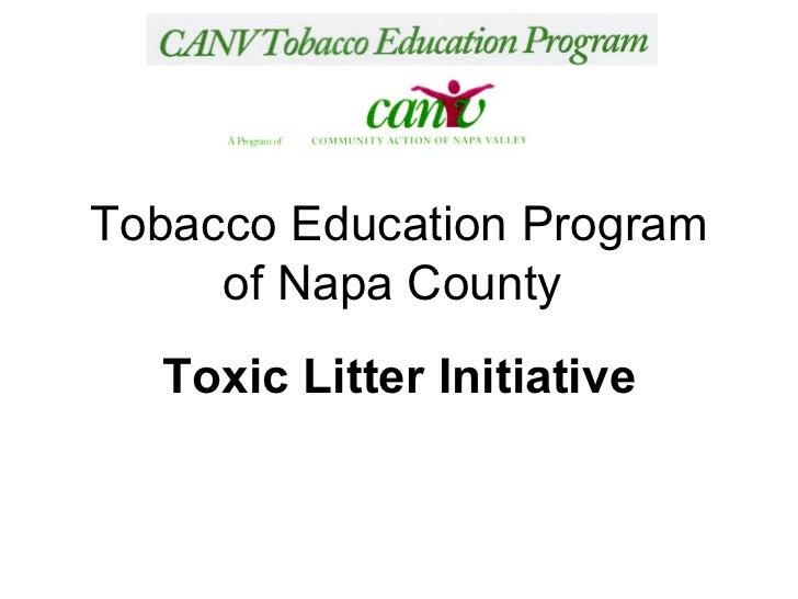 TobaccoEducation Program of Napa County  Toxic Litter Initiative