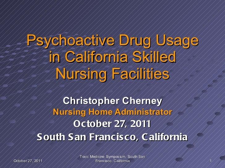 Psychoactive Drug Usage in California Skilled Nursing Facilities Christopher Cherney Nursing Home Administrator October 27...