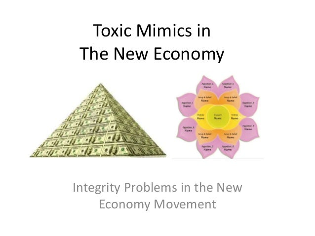 Toxic Mimics in The New Economy Integrity Problems in the New Economy Movement
