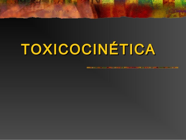 TOXICOCINÉTICATOXICOCINÉTICA