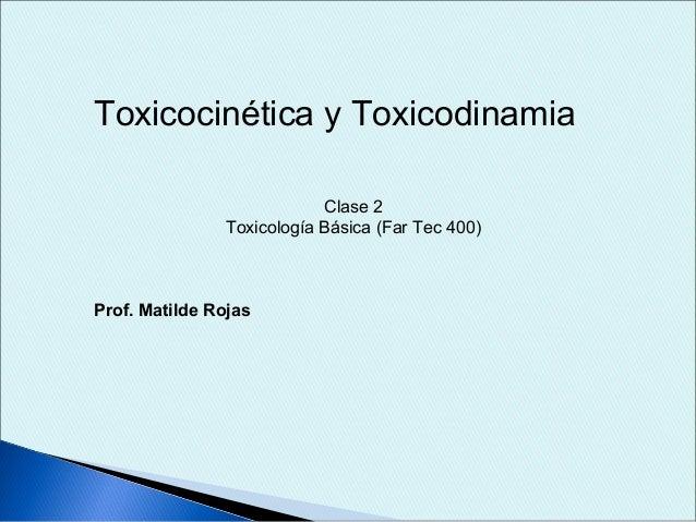 Toxicocinética y Toxicodinamia                           Clase 2               Toxicología Básica (Far Tec 400)Prof. Matil...