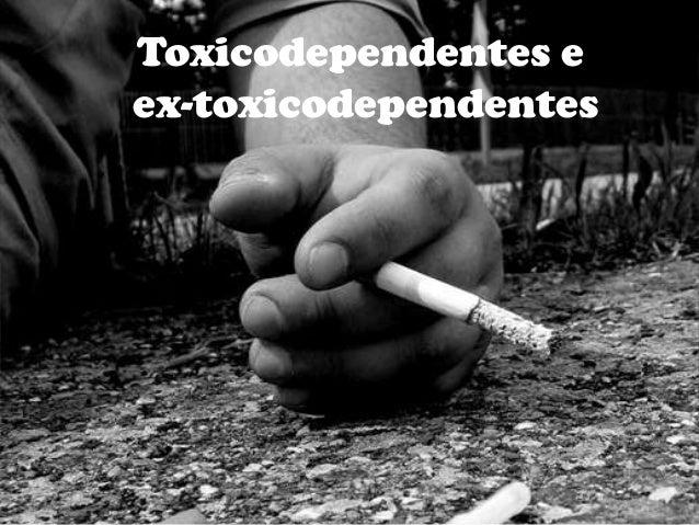Toxicodependentes e ex-toxicodependentes