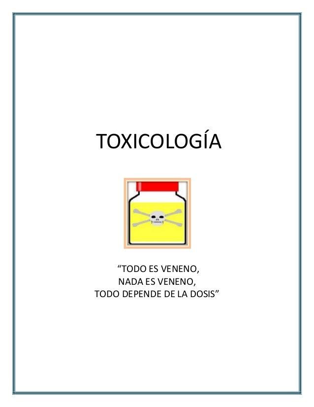 """TOXICOLOGÍA  """"TODO ES VENENO, NADA ES VENENO, TODO DEPENDE DE LA DOSIS"""""""