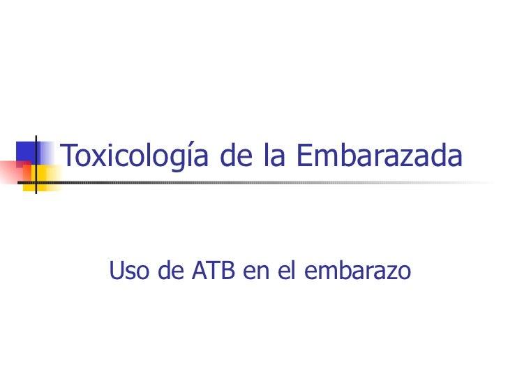 Toxicología de la Embarazada   Uso de ATB en el embarazo