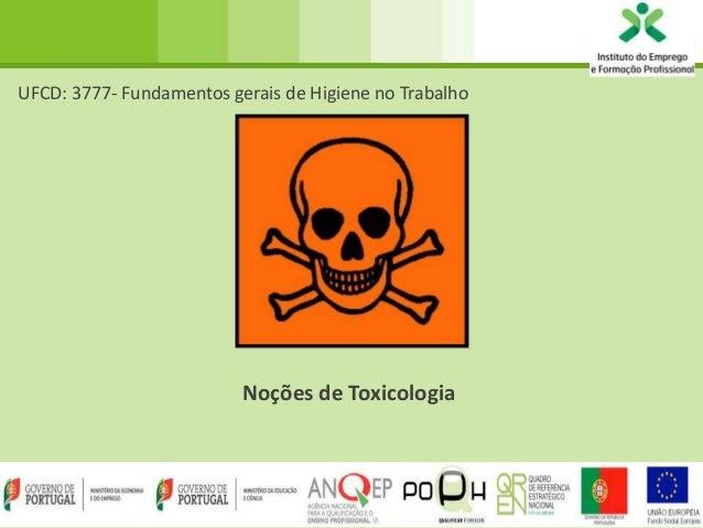 UFCD: 3777- Fundamentos gerais de Higiene no Trabalho  Noções de Toxicologia  1