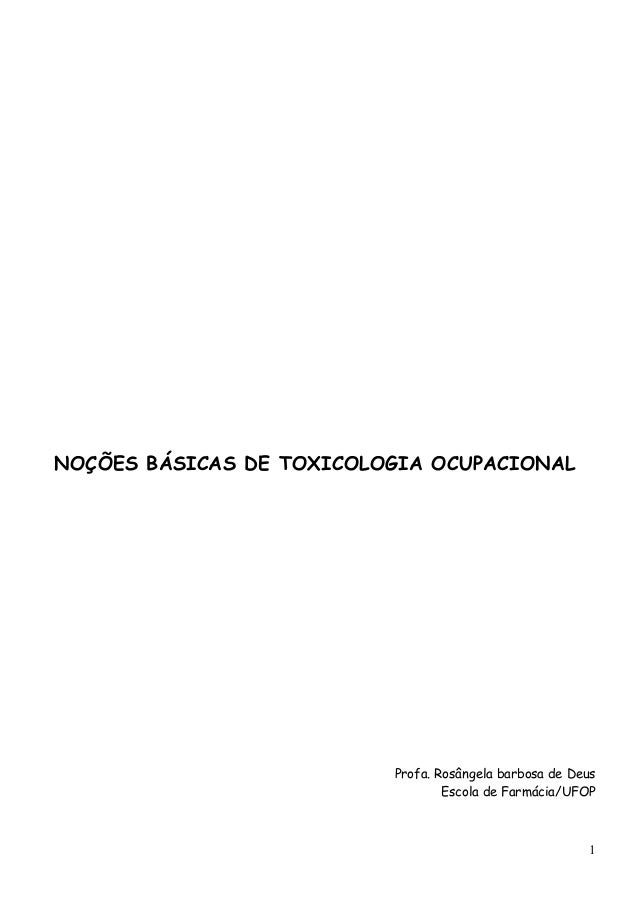 NOÇÕES BÁSICAS DE TOXICOLOGIA OCUPACIONAL Profa. Rosângela barbosa de Deus Escola de Farmácia/UFOP 1