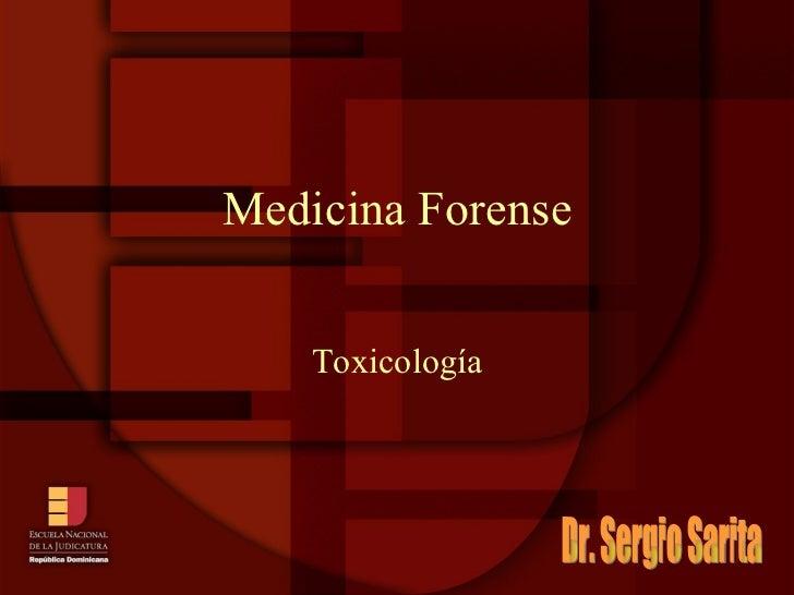 Medicina Forense Toxicología Dr. Sergio Sarita