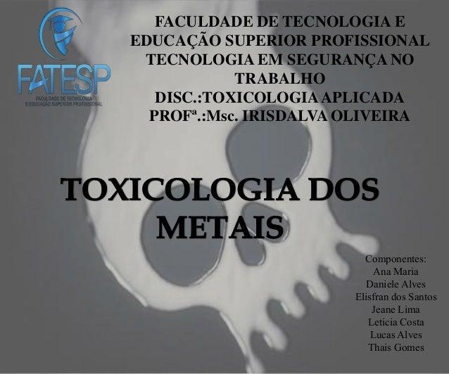 FACULDADE DE TECNOLOGIA E EDUCAÇÃO SUPERIOR PROFISSIONAL TECNOLOGIA EM SEGURANÇA NO TRABALHO DISC.:TOXICOLOGIAAPLICADA PRO...