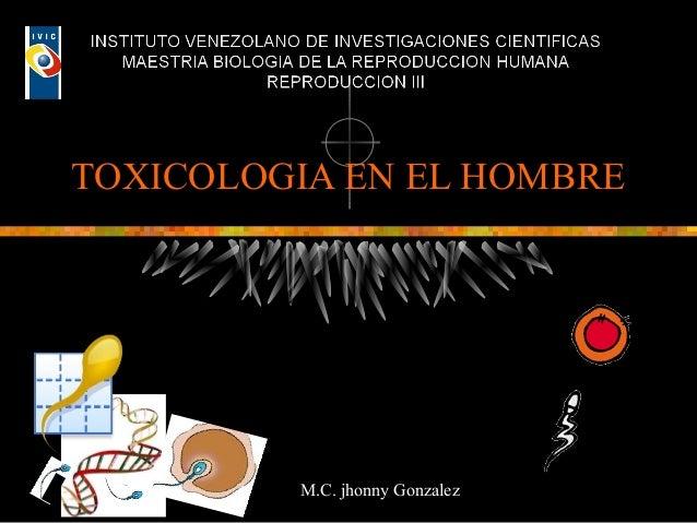 TOXICOLOGIA EN EL HOMBRE M.C. jhonny Gonzalez