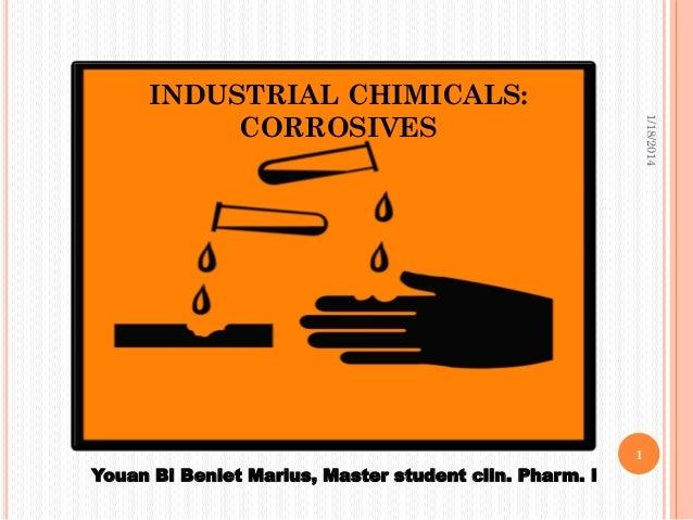 INDUSTRIAL CHIMICALS: CORROSIVES Youan Bi Beniet Marius, Master student clin. Pharm. I 1 1/18/2014