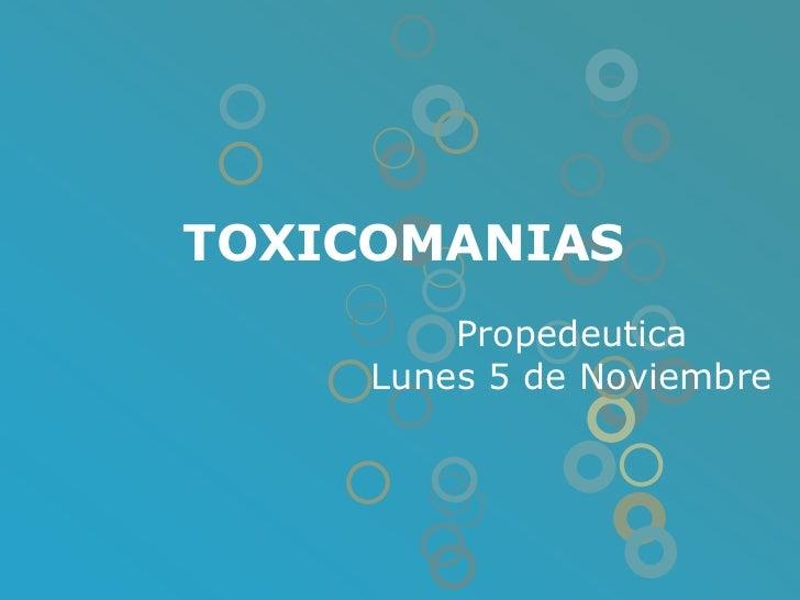 TOXICOMANIAS<br />PropedeuticaLunes 5 de Noviembre <br />