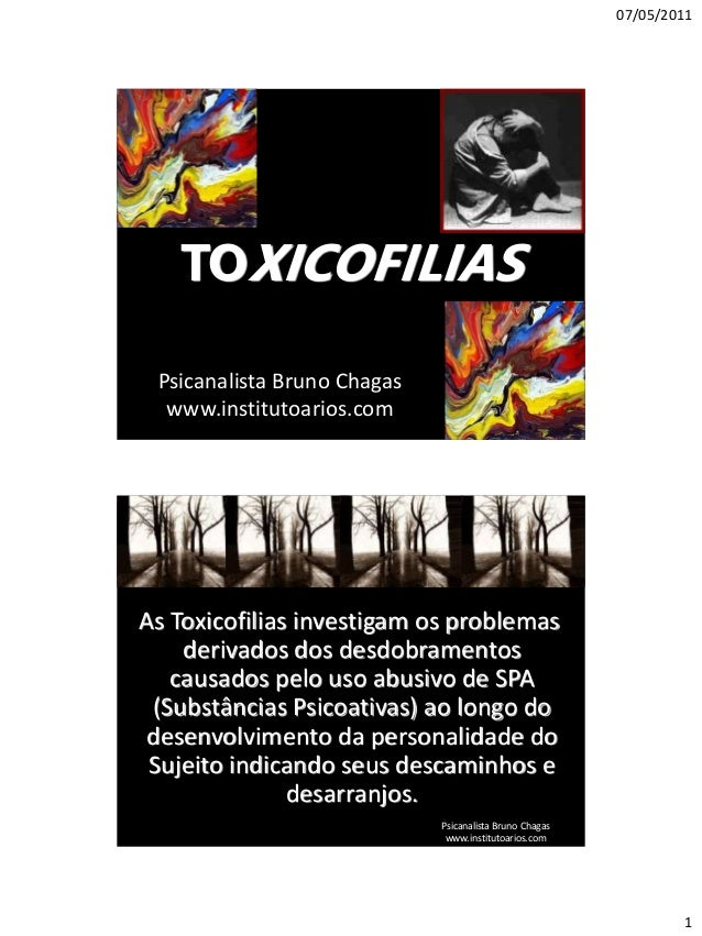 07/05/2011  TOXICOFILIAS Psicanalista Bruno Chagas www.institutoarios.com  As Toxicofilias investigam os problemas derivad...