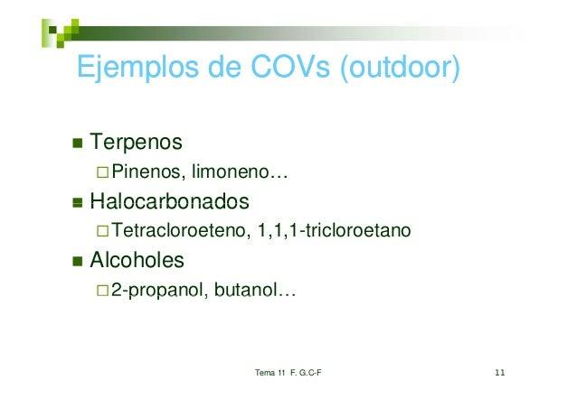 Ejemplos de COVs (outdoor)Terpenos  Pinenos, limoneno…Halocarbonados  Tetracloroeteno, 1,1,1-tricloroetanoAlcoholes  2-pro...