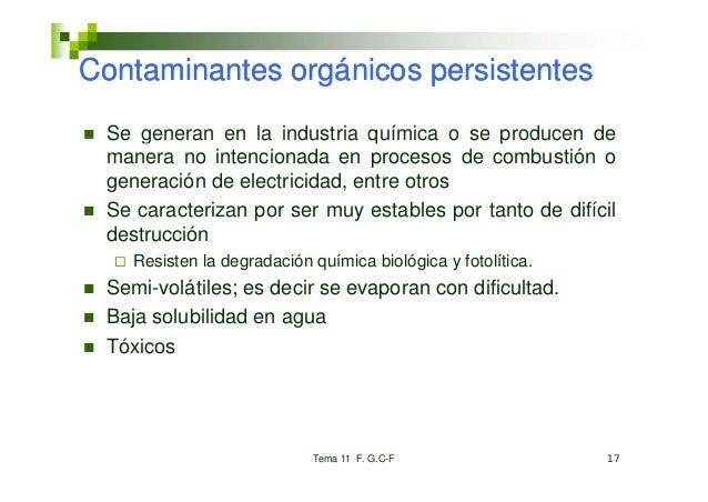 Co taContaminantes orgánicos pe s ste tes        a tes o gá cos persistentes Se generan en la industria química o se produ...