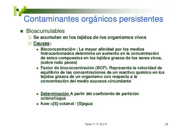 Co taContaminantes orgánicos pe s ste tes        a tes o gá cos persistentesBioacumulables  Se acumulan en los tejidos de ...