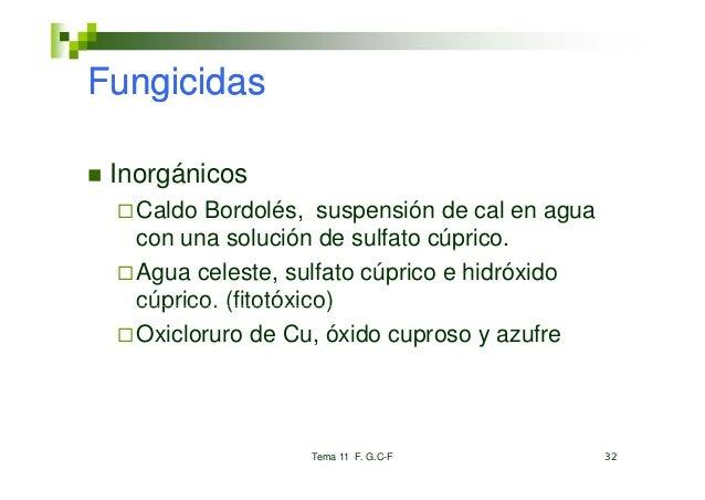 Fungicidas Inorgánicos   Caldo Bordolés, suspensión de cal en agua   con una solución de sulfato cúprico.                 ...