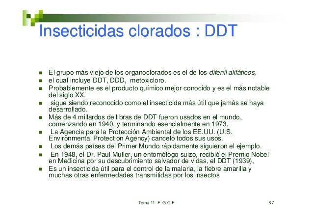 Insecticidas clorados : DDT El grupo más viejo de los organoclorados es el de los difenil alifáticos, el cual incluye DDT,...