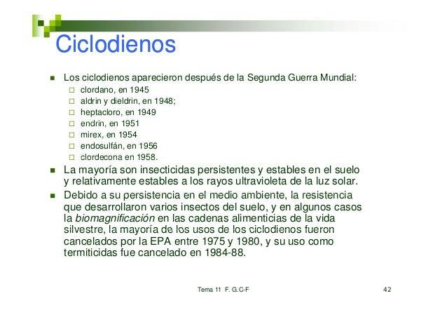 CiclodienosLos ciclodienos aparecieron después de la Segunda Guerra Mundial:   clordano, en 1945    l d   aldrin y dieldri...