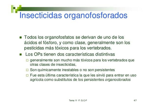 Insecticidas organofosforados Todos los organofosfatos se derivan de uno de los ácidos el fósforo, y como clase, generalme...