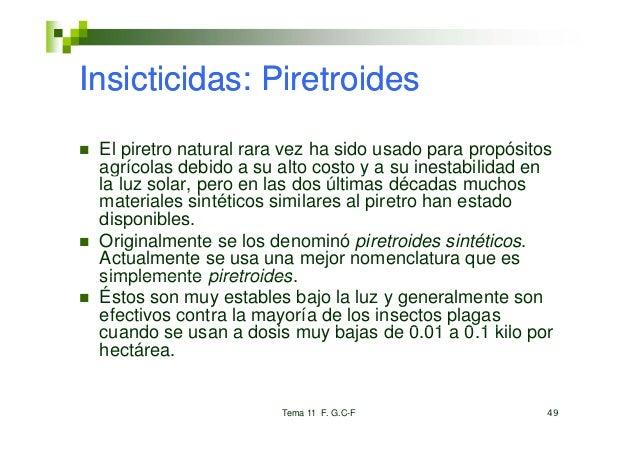 Insicticidas: Pi t idI i ti id     Piretroides El piretro natural rara vez ha sido usado para propósitos agrícolas debido ...