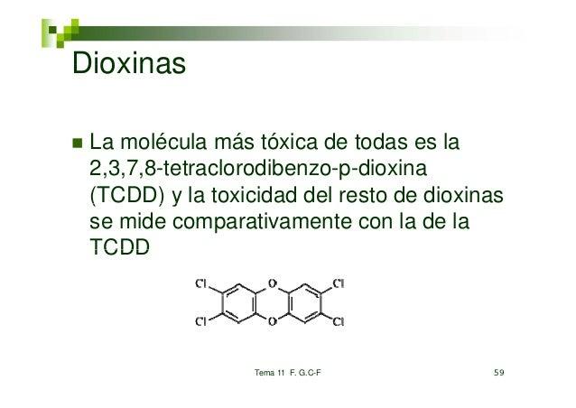 Dioxinas La molécula más tóxica de todas es la 2,3,7,8-tetraclorodibenzo-p-dioxina ( (TCDD) y la toxicidad del resto de di...