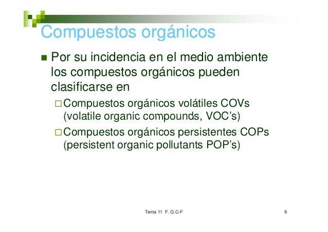 Compuestos orgánicos Por su incidencia en el medio ambiente los compuestos orgánicos pueden clasificarse en   Compuestos o...
