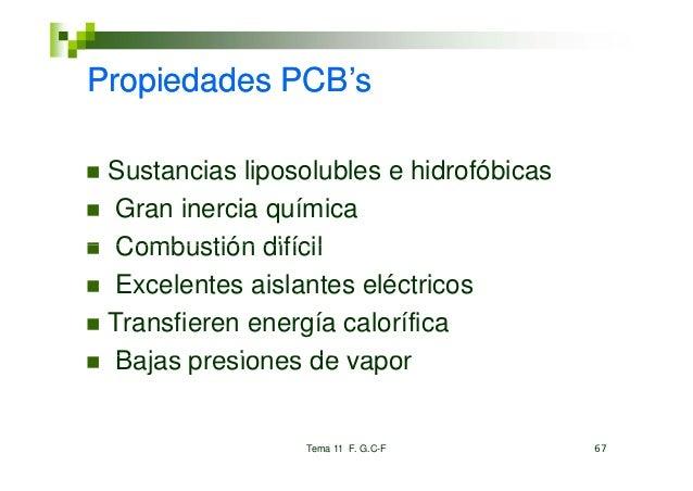 Propiedades PCB's            PCB s Sustancias liposolubles e hidrofóbicas Gran inercia química Combustión difícil Excelent...