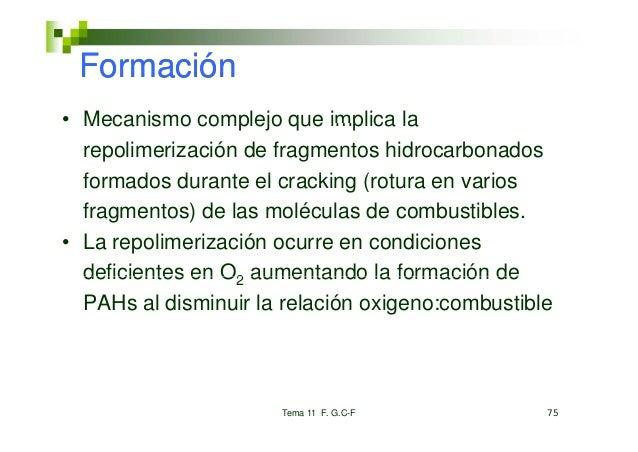 Formación• Mecanismo complejo que implica la  repolimerización de fragmentos hidrocarbonados  formados durante el cracking...