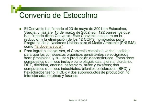 Convenio de Estocolmo El Convenio fue firmado el 23 de mayo de 2001 en Estocolmo, Suecia, y hasta el 18 de marzo de 2002, ...