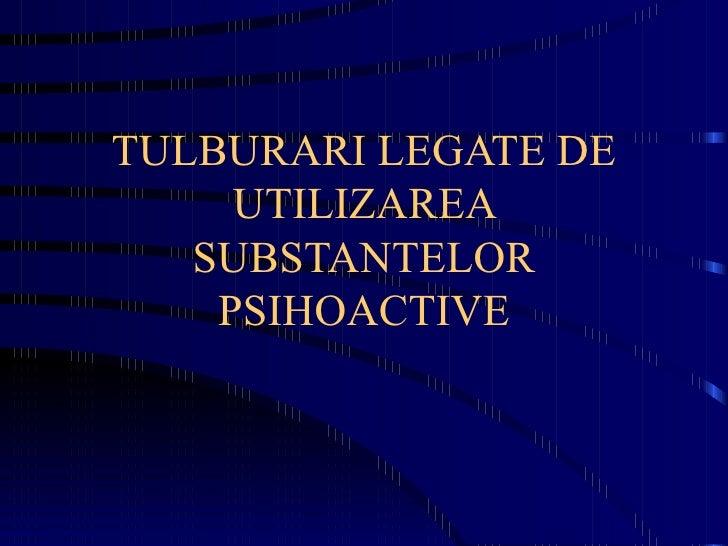 TULBURARI LEGATE DE UTILIZAREA SUBSTANTELOR PSIHOACTIVE
