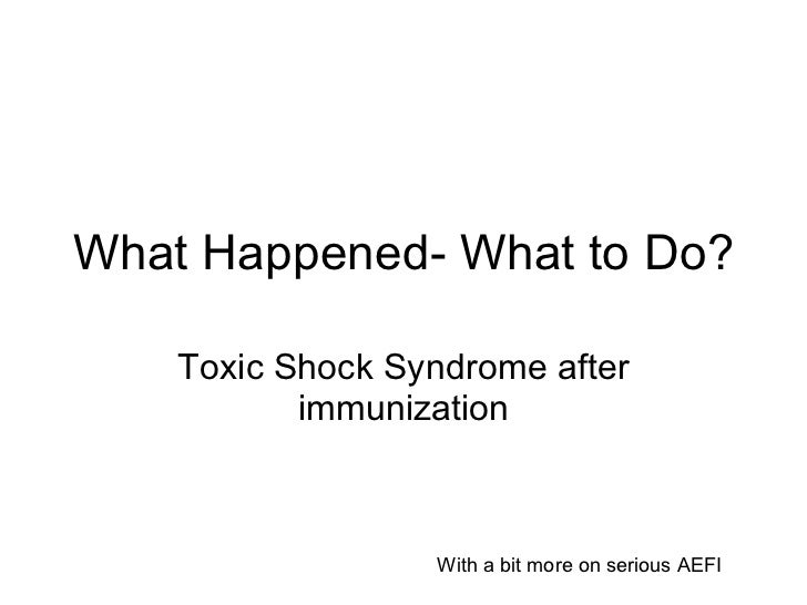 What Happened- What to Do? Toxic Shock Syndrome