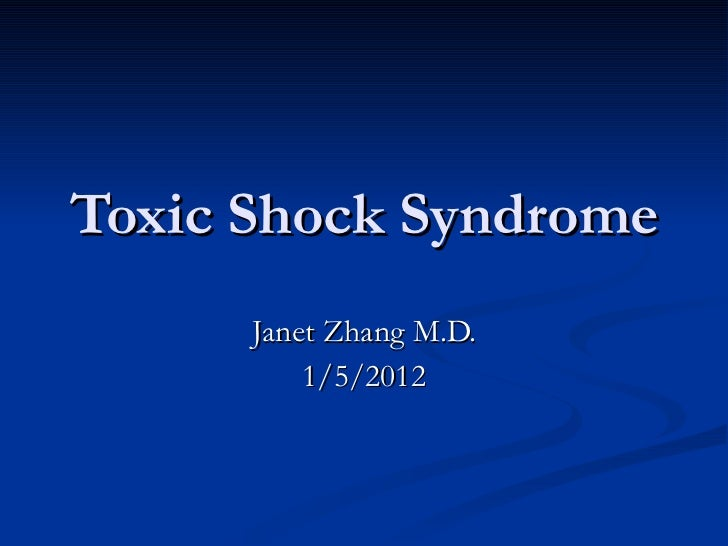 Toxic Shock Syndrome Janet Zhang M.D. 1/5/2012