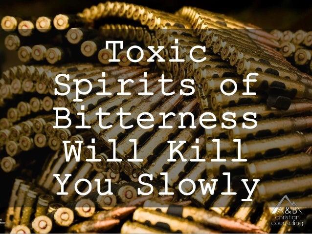 Toxic Spirits of Bitterness Will Kill You Slowly