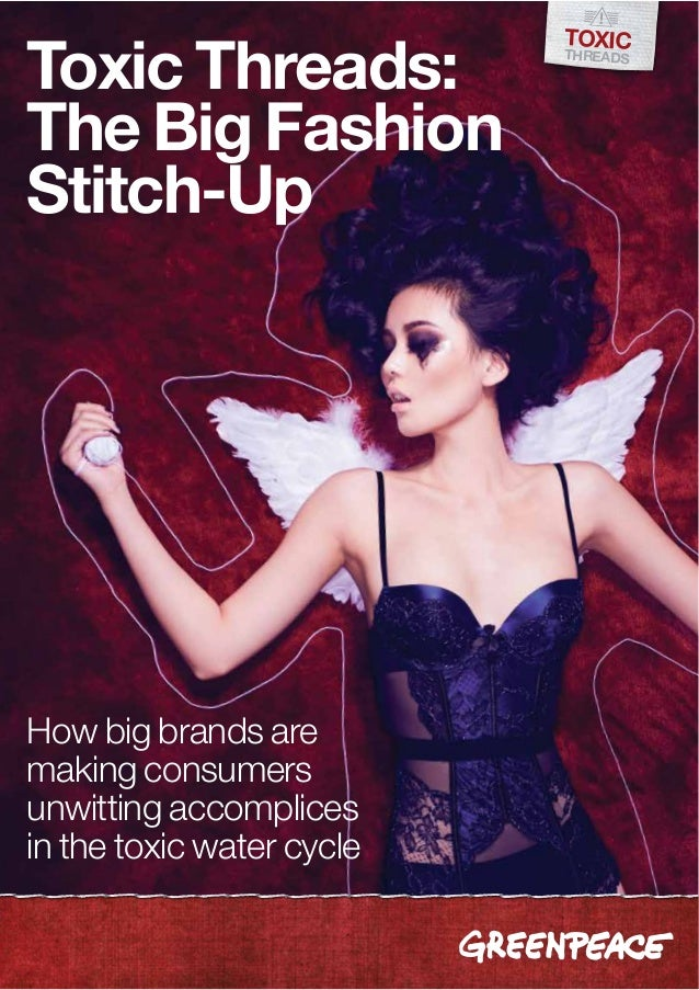 ToxicToxic Threads:             ThreadSThe Big FashionStitch-UpHow big brands aremaking consumersunwitting accomplicesin t...