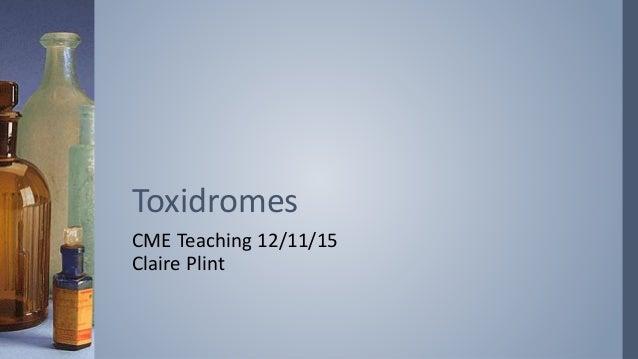 CME Teaching 12/11/15 Claire Plint Toxidromes