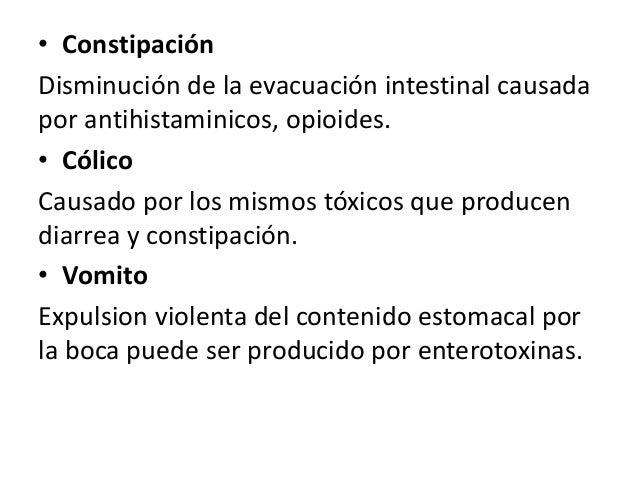 • Constipación Disminución de la evacuación intestinal causada por antihistaminicos, opioides. • Cólico Causado por los mi...