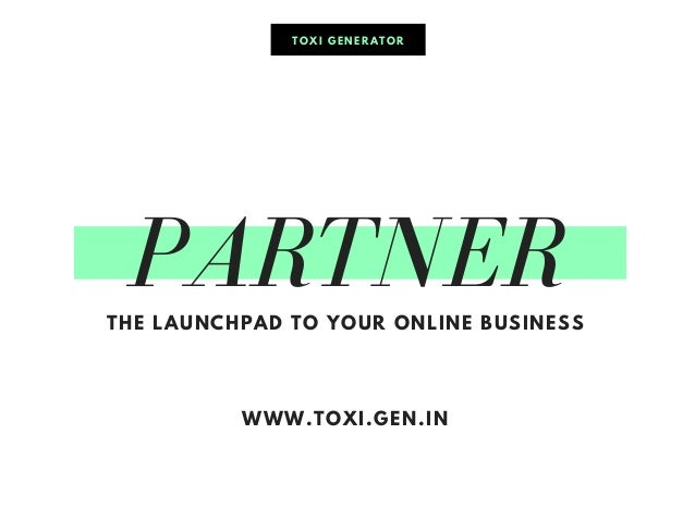 PARTNERTHE LAUNCHPAD TO YOUR ONLINE BUSINESS WWW.TOXI.GEN.IN TOXI GENERATOR