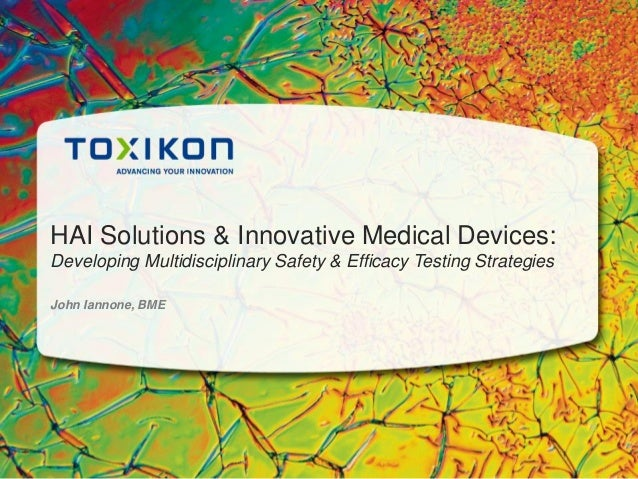 HAI Solutions & Innovative Medical Devices: Developing Multidisciplinary Safety & Efficacy Testing Strategies John Iannone...