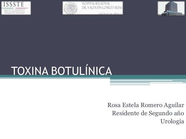 TOXINA BOTULÍNICA                Rosa Estela Romero Aguilar                 Residente de Segundo año                      ...