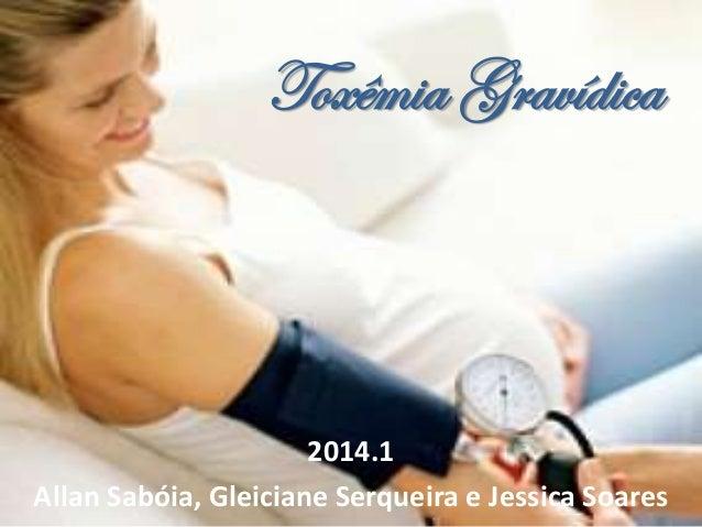 Toxêmia Gravídica 2014.1 Allan Sabóia, Gleiciane Serqueira e Jessica Soares